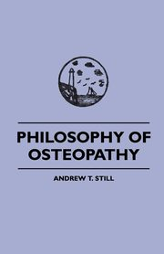 Philosophy of Osteopathy, Still Andrew S.