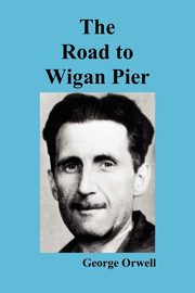 The Road to Wigan Pier, Orwell George