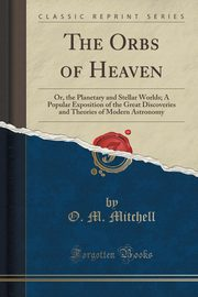 The Orbs of Heaven, Mitchell O. M.