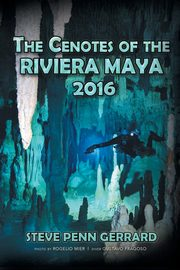 The Cenotes of the Riviera Maya 2016, Gerrard Steve Penn