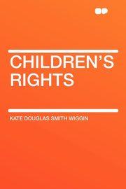 ksiazka tytuł: Children's Rights autor: Wiggin Kate Douglas Smith