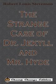 The Strange Case of Dr. Jekyll and Mr. Hyde (Chump Change Edition), Stevenson Robert Louis
