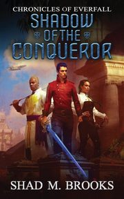 Shadow of the Conqueror, Brooks Shad M.
