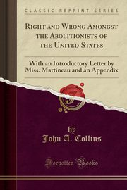 Right and Wrong Amongst the Abolitionists of the United States, Collins John A.