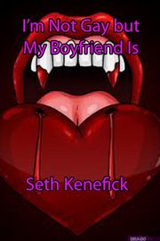 I'm Not Gay but My Boyfriend Is, Kenefick Seth