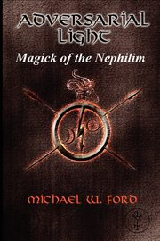 ADVERSARIAL LIGHT - Magick of the Nephilim, Ford Michael
