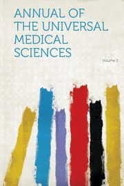 Annual of the Universal Medical Sciences Volume 2, HardPress