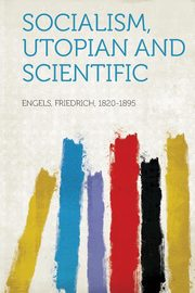 Socialism, Utopian and Scientific, 1820-1895 Engels Friedrich