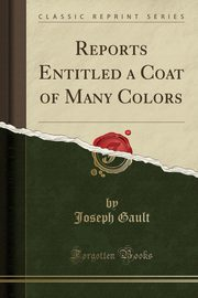 Reports Entitled a Coat of Many Colors (Classic Reprint), Gault Joseph