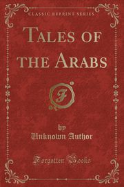 ksiazka tytuł: Tales of the Arabs (Classic Reprint) autor: Author Unknown