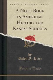 A Note Book in American History for Kansas Schools (Classic Reprint), Price Ralph R.