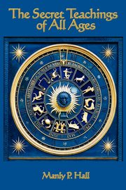 The Secret Teachings of All Ages, Hall Manly P.