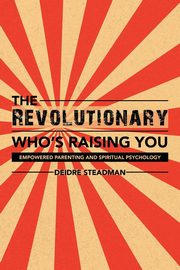 ksiazka tytuł: The Revolutionary Who's Raising You autor: Steadman Deidre