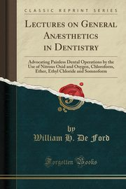 Lectures on General An?sthetics in Dentistry, Ford William H. De