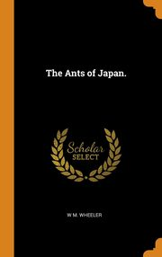 The Ants of Japan., Wheeler W M.