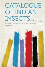 Catalogue of Indian Insects... Volume PT. 7, Research Indian Council of Agricultural