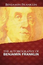 The Autobiography of Benjamin Franklin, Franklin Benjamin