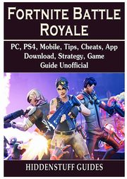 Fortnite Battle Royale, PC, PS4, Mobile, Tips, Cheats, App, Download, Strategy, Game Guide Unofficial, Guides Hiddenstuff