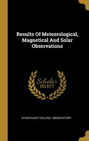 Results Of Meteorological, Magnetical And Solar Observations, Observatory Stonyhurst College.