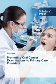 ksiazka tytuł: Promoting Oral Cancer Examinations to Primary Care Providers autor: Wee Alvin