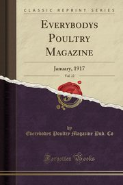Everybodys Poultry Magazine, Vol. 22, Co Everybodys Poultry Magazine Pub.