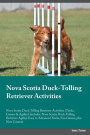 Nova Scotia Duck-Tolling Retriever Activities Nova Scotia Duck-Tolling Retriever Activities (Tricks, Games & Agility) Includes, Hill Jason