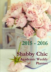 Shabby Chic Academic Weekly Planner 2015-2016, White Rose