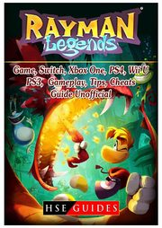Rayman Legends Game, Switch, Xbox One, PS4, Wii U, PS3, Gameplay, Tips, Cheats, Guide Unofficial, Guides HSE