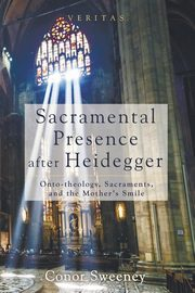 Sacramental Presence after Heidegger, Sweeney Conor