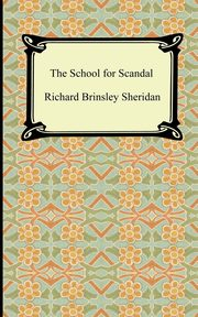 The School for Scandal, Sheridan Richard Brinsley