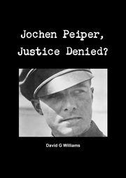 Jochen Peiper, Justice Denied, Williams David G