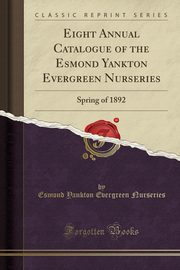 Eight Annual Catalogue of the Esmond Yankton Evergreen Nurseries, Nurseries Esmond Yankton Evergreen