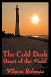 The Cold Dark Heart of the World, Roberts Wilson