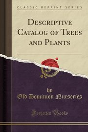 Descriptive Catalog of Trees and Plants (Classic Reprint), Nurseries Old Dominion