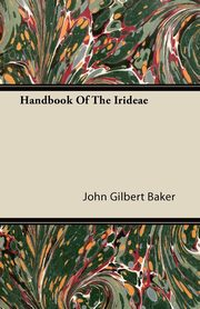 Handbook Of The Irideae, Baker John Gilbert