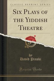 Six Plays of the Yiddish Theatre (Classic Reprint), Pinski David