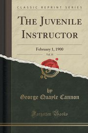 The Juvenile Instructor, Vol. 35, Cannon George Quayle