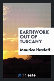 Earthwork out of Tuscany, Hewlett Maurice