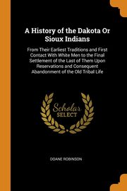 A History of the Dakota Or Sioux Indians, Robinson Doane