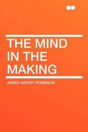 The Mind in the Making, Robinson James Harvey