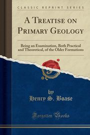 A Treatise on Primary Geology, Boase Henry S.