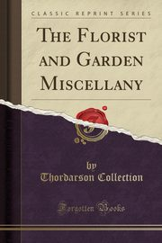 The Florist and Garden Miscellany (Classic Reprint), Collection Thordarson