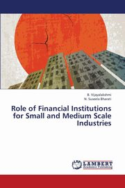 Role of Financial Institutions for Small and Medium Scale Industries, Vijayalakshmi B.