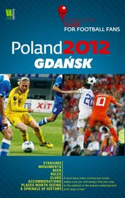 Poland 2012 Gdańsk A Practical Guide for Football Fans,