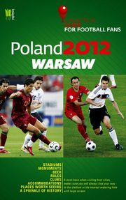 Poland 2012 Warsaw A Practical Guide for Football Fans,