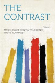 The Contrast Volume 1, Normanby Marquess of Constantine Henry