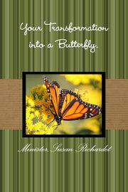 Your Transformation into a Butterfly., Richardet MinisterSusan