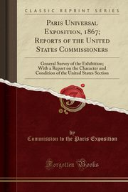 Paris Universal Exposition, 1867; Reports of the United States Commissioners, Exposition Commission to the Paris