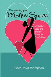 Re-Inventing Your MotherSpace, Davis-Thompson Esther