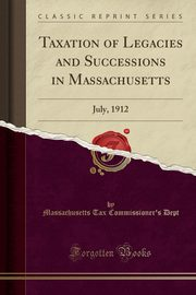 Taxation of Legacies and Successions in Massachusetts, Dept Massachusetts Tax Commissioner's